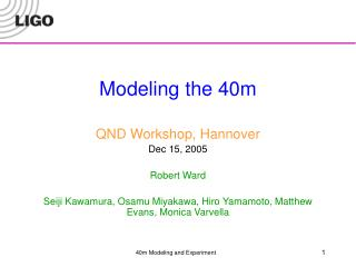 Modeling the 40m QND Workshop, Hannover Dec 15, 2005 Robert Ward
