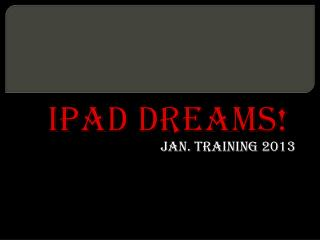 iPad  Dreams!