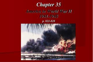 Chapter 35 America in World War II 1941-1945 p. 821-828