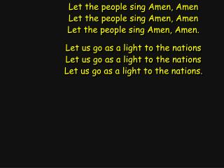Let the people sing Amen, Amen Let the people sing Amen, Amen Let the people sing Amen, Amen.