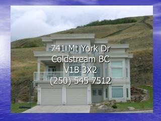 741 Mt York Dr Coldstream BC V1B 3X2 (250) 545 7512