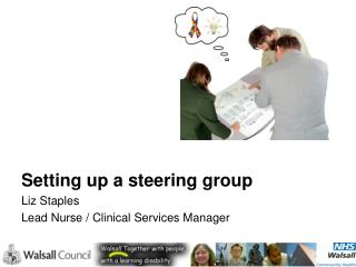 Setting up a steering group Liz Staples Lead Nurse / Clinical Services Manager