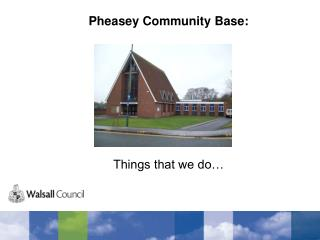 Pheasey Community Base: Things that we do…