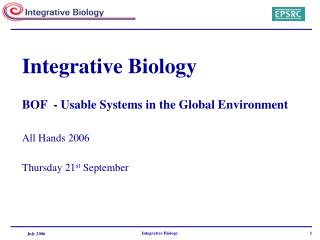 Integrative Biology BOF  - Usable Systems in the Global Environment All Hands 2006
