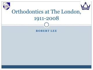 Orthodontics at The London,  1911-2008