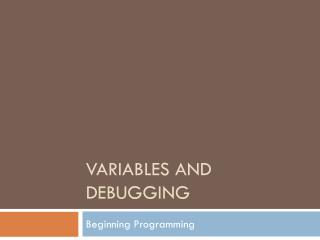 Variables and  DeBugging