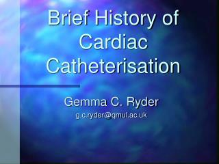 Brief History of Cardiac Catheterisation