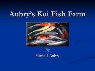Aubry s Koi Fish Farm