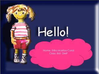 Name : Erika Maritza Coral  Class :  first   DMP