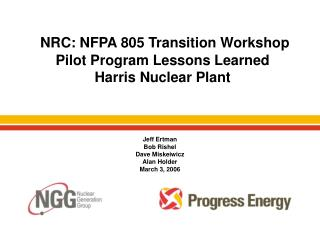 NRC: NFPA 805 Transition Workshop Pilot Program Lessons Learned Harris Nuclear Plant