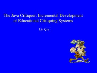 The Java Critiquer: Incremental Development of Educational Critiquing Systems
