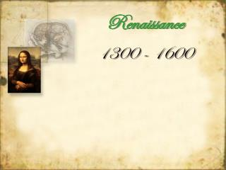 Renaissance 1300 - 1600