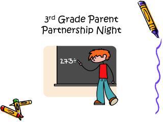 3 rd  Grade Parent Partnership Night