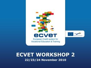 ECVET WORKSHOP 2 22/23/24 November 2010