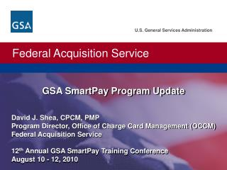 David J. Shea, CPCM, PMP  Program Director, Office of Charge Card Management OCCM  Federal Acquisition Service  12th Ann