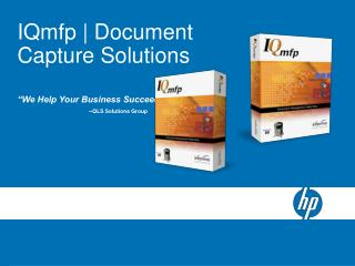 "IQmfp | Document Capture Solutions ""We Help Your Business Succeed!"" --QLS Solutions Group"