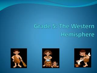 Grade 5: The Western Hemisphere