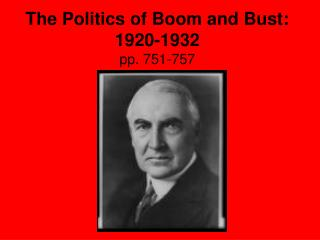 The Politics of Boom and Bust: 1920-1932 pp. 751-757