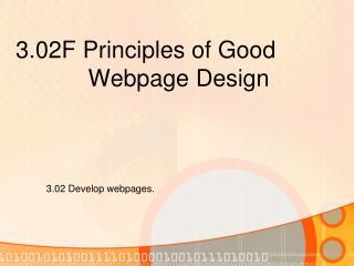 3.02F Principles of Good             Webpage Design