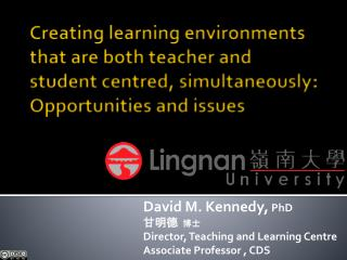 David M. Kennedy,  PhD 甘明德   博士 Director, Teaching and Learning Centre Associate Professor , CDS