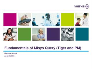 Fundamentals of Misys Query Tiger and PM