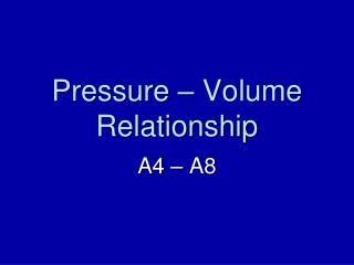 Pressure – Volume Relationship