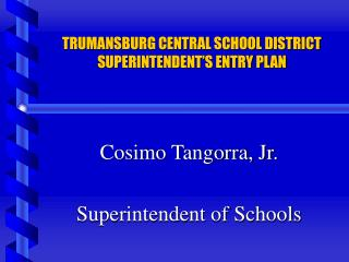 TRUMANSBURG CENTRAL SCHOOL DISTRICT SUPERINTENDENT S ENTRY PLAN