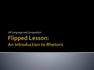 Flipped Lesson: An Introduction to Rhetoric