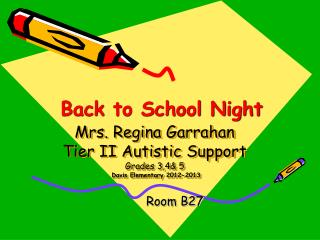 Mrs. Regina Garrahan Tier II Autistic Support Grades 3,4& 5  Davis Elementary 2012-2013