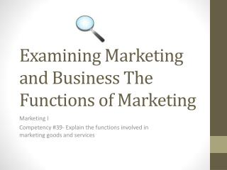 Examining Marketing and Business The Functions of Marketing