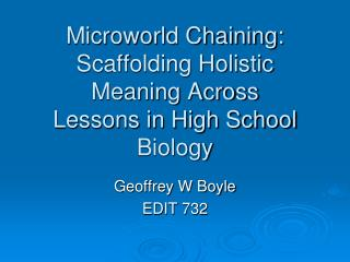 Microworld Chaining: Scaffolding Holistic Meaning Across  Lessons in High School Biology