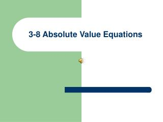 3-8 Absolute Value Equations