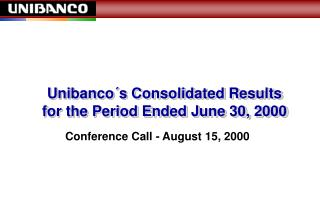 Unibanco�s Consolidated Results for the Period Ended June 30, 2000