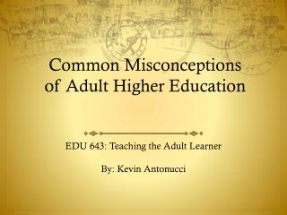 Common Misconceptions  of Adult Higher Education