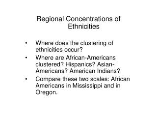 Regional Concentrations of Ethnicities Where does the clustering of ethnicities occur?