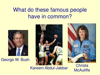 What do these famous people have in common?
