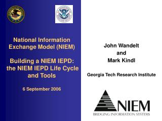 National Information Exchange Model NIEM  Building a NIEM IEPD:  the NIEM IEPD Life Cycle and Tools   6 September 2006