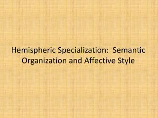 Hemispheric Specialization:  Semantic Organization and Affective Style