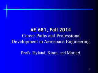 AE 681, Fall 2014 Career Paths and Professional Development in Aerospace Engineering