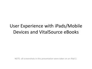 User Experience with iPads/Mobile Devices and VitalSource eBooks