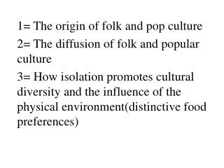 1= The origin of folk and pop culture 2= The diffusion of folk and popular culture