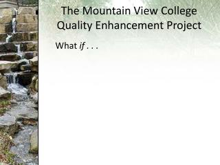 The Mountain View College Quality Enhancement Project