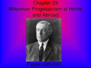 Chapter 29  Wilsonian Progessivism at Home and Abroad