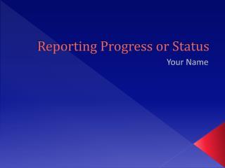 Reporting Progress or Status