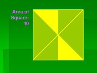 Area of Square:  40