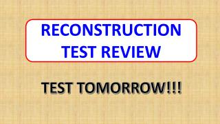RECONSTRUCTION TEST REVIEW