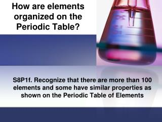 How  are elements organized on the Periodic Table?