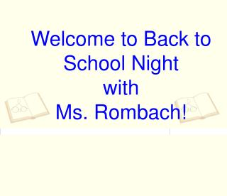 Welcome to Back to School Night with Ms. Rombach!