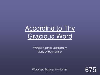 According to Thy Gracious Word