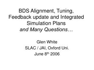 BDS Alignment, Tuning, Feedback update and Integrated Simulation Plans and Many Questions…